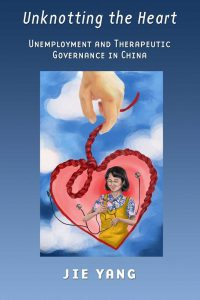 Unknotting the Heart (Jie Yang, Cornell University Press 2015)